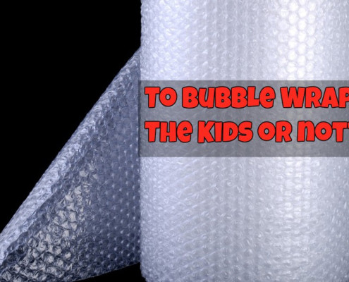 To bubble wrap the kids or not?